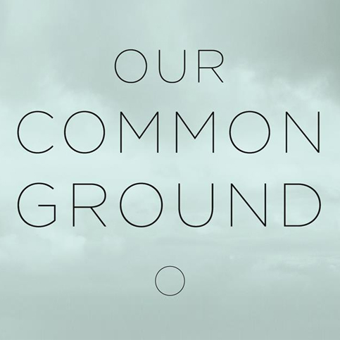OUR COMMON GROUND